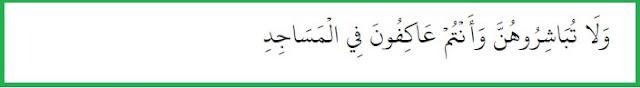 "(Tetapi) janganlah kamu campuri mereka sedang kamu beri›tikaf dalam masjid"" (QS. Al Baqarah: 187)."