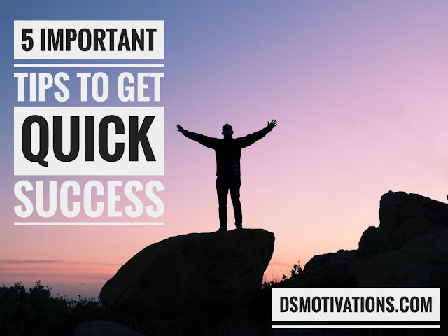 5 Important Tips to get quick success