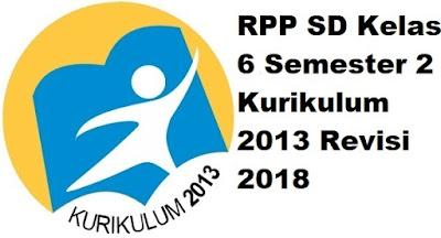 RPP SD Kelas 6 Semester 2 Kurikulum 2013 Revisi 2018