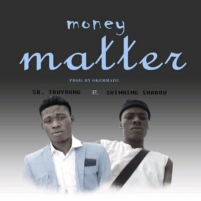 Sb truyoung ft shinning shadow - money matter>>netloadedng