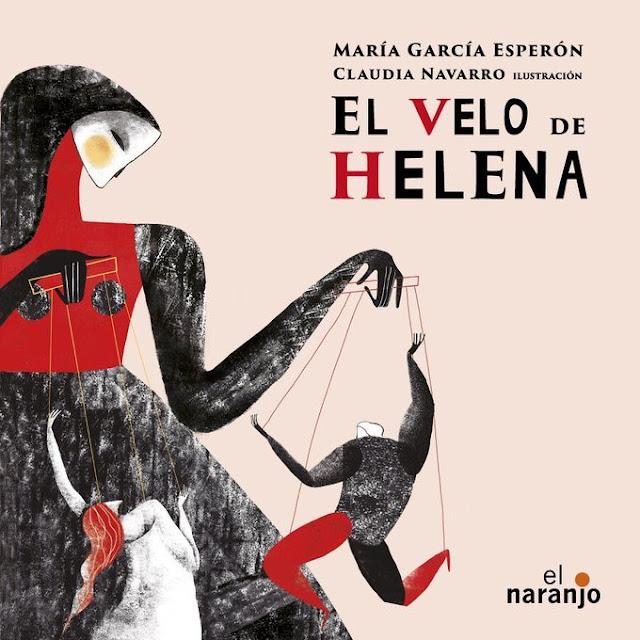 El velo de Helena, de María García Esperón, con ilustraciones de Claudia Navarro. Editorial El Naranjo.