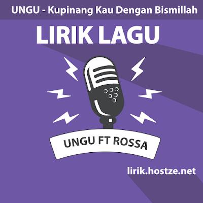 Lirik Lagu Kupinang Kau Dengan Bismillah - Ungu Feat Rossa - Lirik lagu indonesia