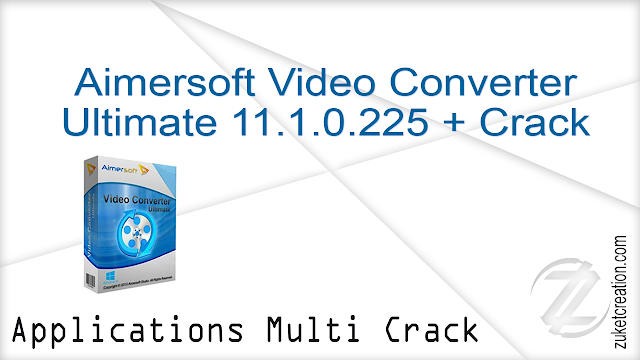 Aimersoft Video Converter Ultimate 11.1.0.225 + Crack   |  111 MB