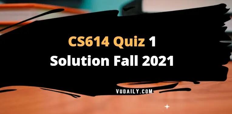 CS614 Quiz 1 Solution Fall 2021