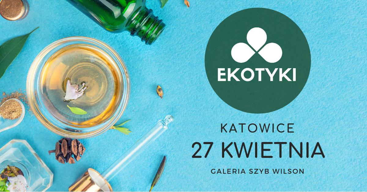 Wiosenne Ekotyki w Katowicach! 27 kwietnia 2019 Galeria Szyb Wilson