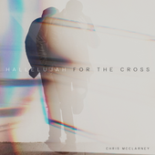 For the Cross Chris McClarney Hallelujah Christian Gospel Lyrics