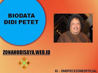Biodata Didi Petet