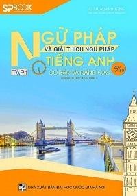 Ngữ Pháp Và Giải Thích Ngữ Pháp Tiếng Anh Cơ Bản Và Nâng Cao Tập 1 - Vũ Thị Mai Phương