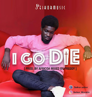 Seihor - I Go Die ft Afriqa (Prod. by Freddy)