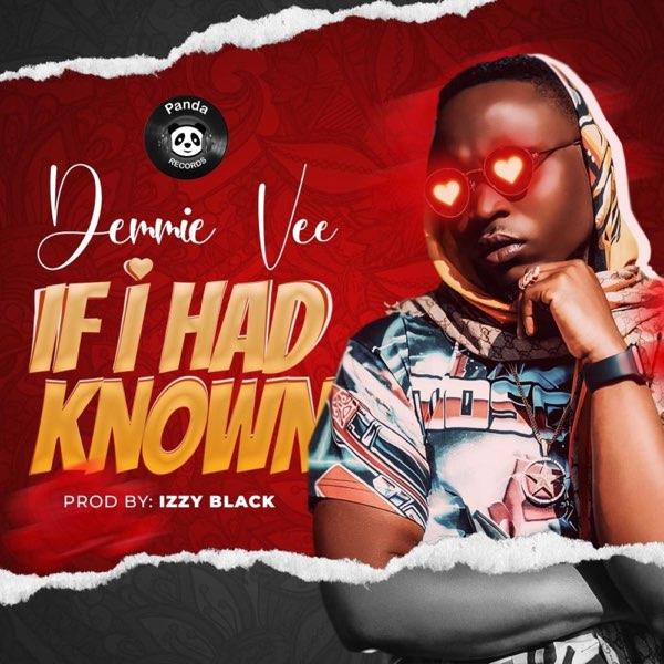 """[Lyrics] Demmie Vee – """"If I Had Known"""""""