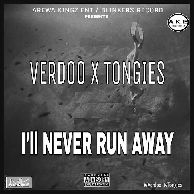 Music: Verdoo Ft  Tongies – I'LL NEVER RUN AWAY