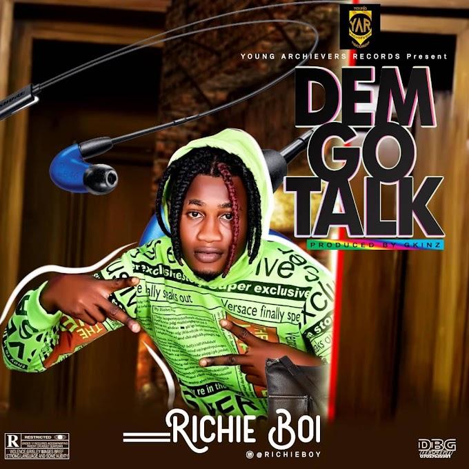 Music] Richie Boi  – Dem Go Talk