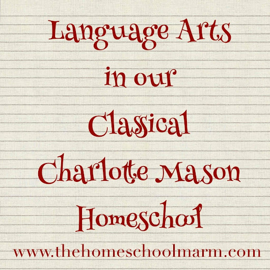 Language Arts in our Classical / Charlotte Mason Homeschool