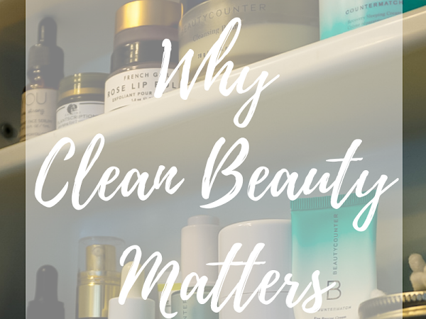 Why Clean Beauty Matters