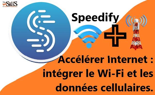 Accélérer Internet : intégrer le Wi-Fi et les données cellulaires.