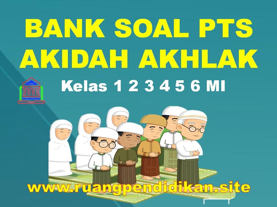 Bank Soal PTS Akidah Akhlak Kelas 1 2 3 4 5 6 MI