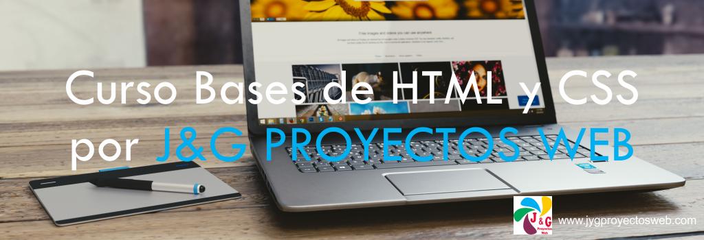Curso Bases de HTML y CSS por J&G PROYECTOS WEB