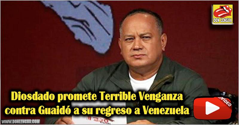 Diosdado promete Terrible Venganza contra Guaidó a su regreso a Venezuela