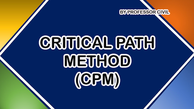 WHAT IS MEANT BY CRITICAL PATH METHOD (CPM) IN CONSTRUCTION MANAGEMENT