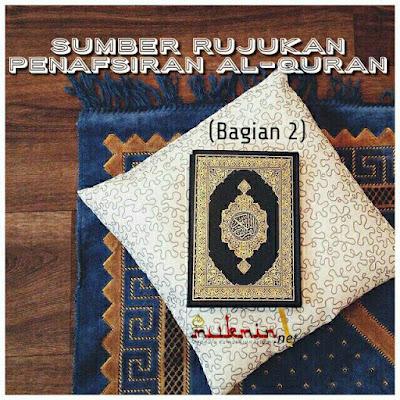 Sumber Rujukan Penafsiran Al-Quran (Bagian 2)