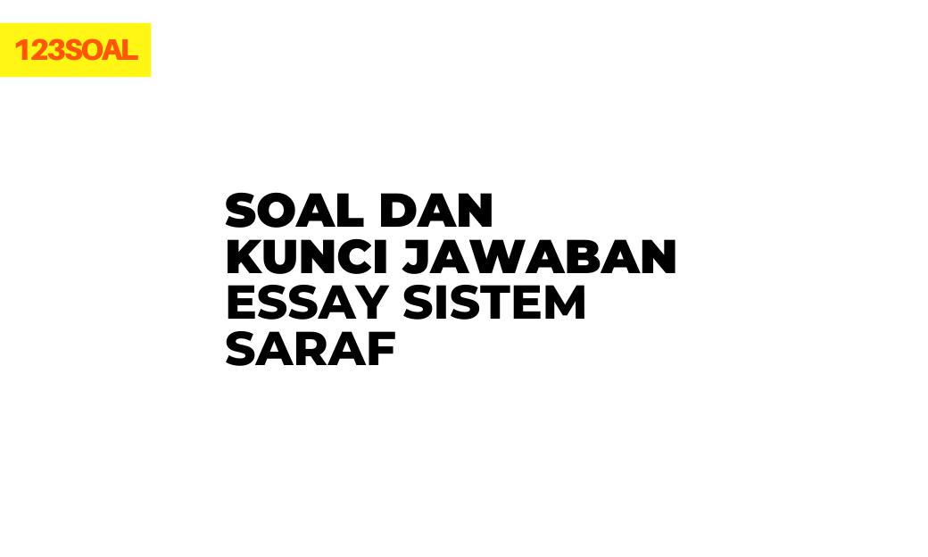 Soal Essay dan Kunci Jawaban Sistem Saraf dan pembahasan lengkap untuk kelas 9 dan 11 atau yang lainnya dari soal un dan hots
