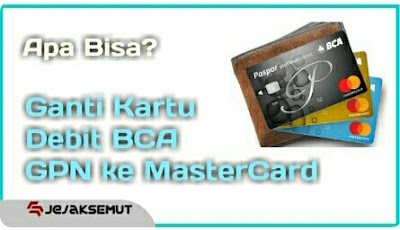 Ganti Kartu Debit BCA GPN ke MasterCard