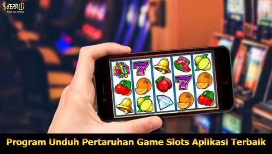Program Unduh Pertaruhan Game Slots Aplikasi Terbaik