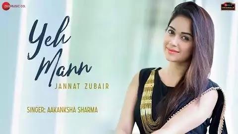 Yeh Mann Lyrics - Aakanksha Sharma | Latest Hindi New Romantic Song