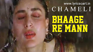 Bhage Re Man Lyrics-Chameli