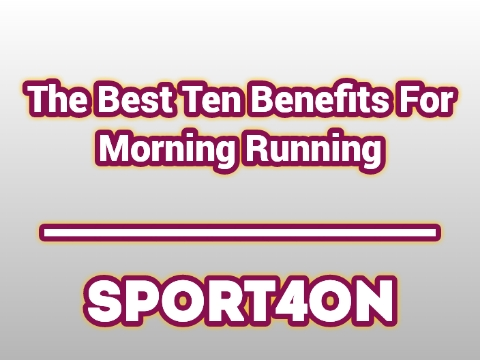 The Best Ten Benefits For Morning Running