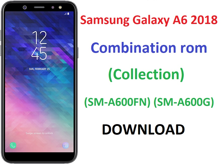 DOWNLOAD Samsung Galaxy A6 2018 Combination rom (Collection