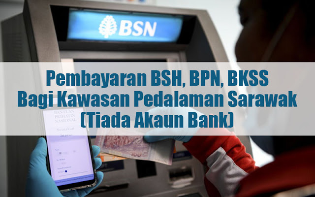 Tarikh Bagi Pembayaran BSH, BPN, BKSS Bagi Kawasan Pedalaman Sarawak