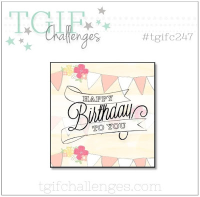 https://tgifchallenges.blogspot.com/2020/01/tgifc247-theme-challenge-happy-birthday.html