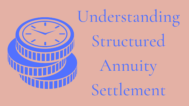 Way To  Understanding Structured Annuity Settlement in 2020