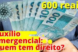 Saiba se você terá direito ao auxílio de R$ 600 mensais