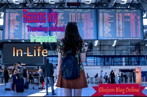 Reasons why Traveling Abroad is  Important in Life
