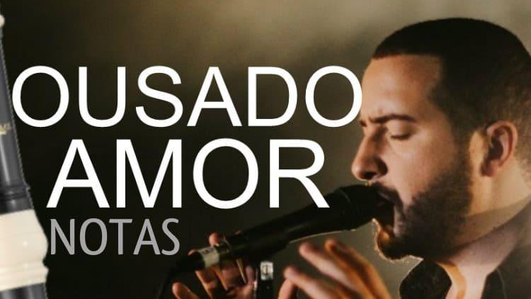 Cifra melódica de Ousado Amor - Isaías Saad