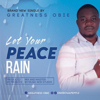 Let Your Peace Rain - Greatness Obie