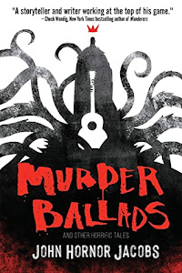 Murder Ballads by John Hornor Jacobs