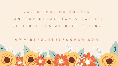 Yakin Ibu-ibu Buzzer Sanggup Melakukan 5 Hal Ini Di Media Sosial Demi Klien?