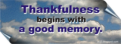 Thankfulness  begins with a good memory.