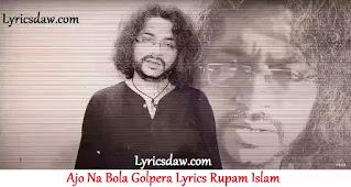 Ajo Na Bola Golpera Lyrics Rupam Islam