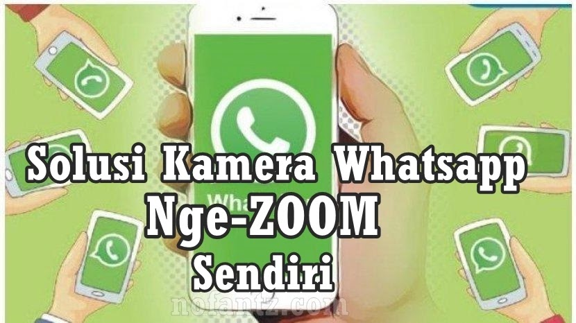 Kamera WA (Whatsapp) NgeZoom sendiri?