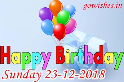 23-12-2018 happy birthday Today