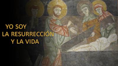 Evangelio según Juan 11, 19-27: Yo soy la resurrección y la vida