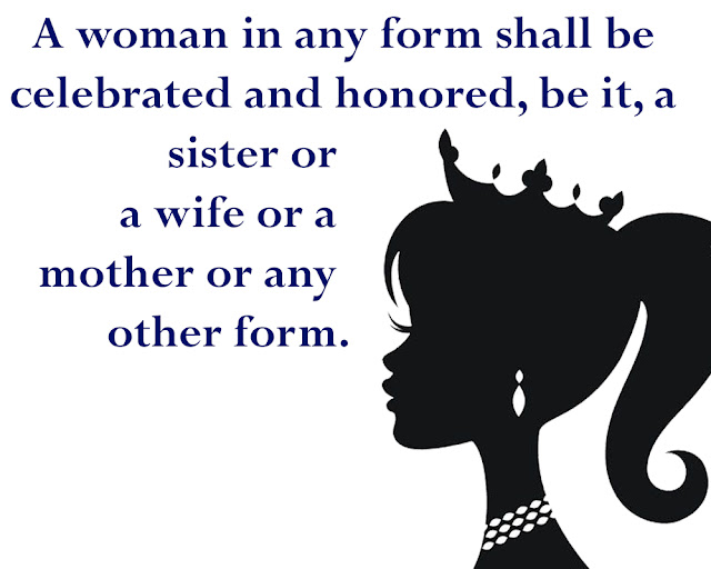 10 Powerful Quotes for Celebrate International Women's Day 2020,A woman in any form shall be celebrated and honored, be it, a sister or a wife or a mother or any other form.