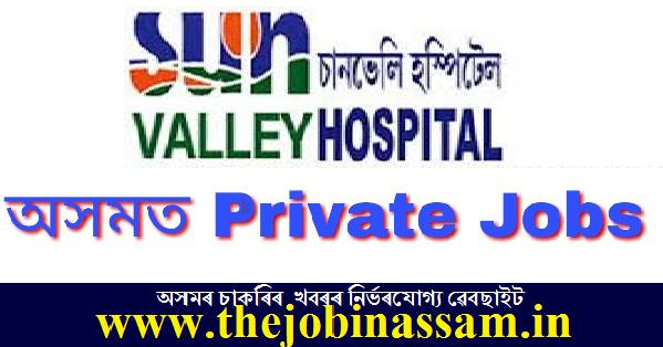Sun Valley Hospital Guwahati Recruitment 2020: