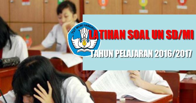 Latihan Soal Dan Pembahasan Un Untuk Sd Mi Tahun Pelajaran 2016 2017 Guru Madrasah