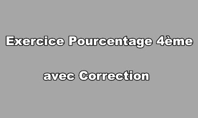Exercice Pourcentage 4ème avec Correction