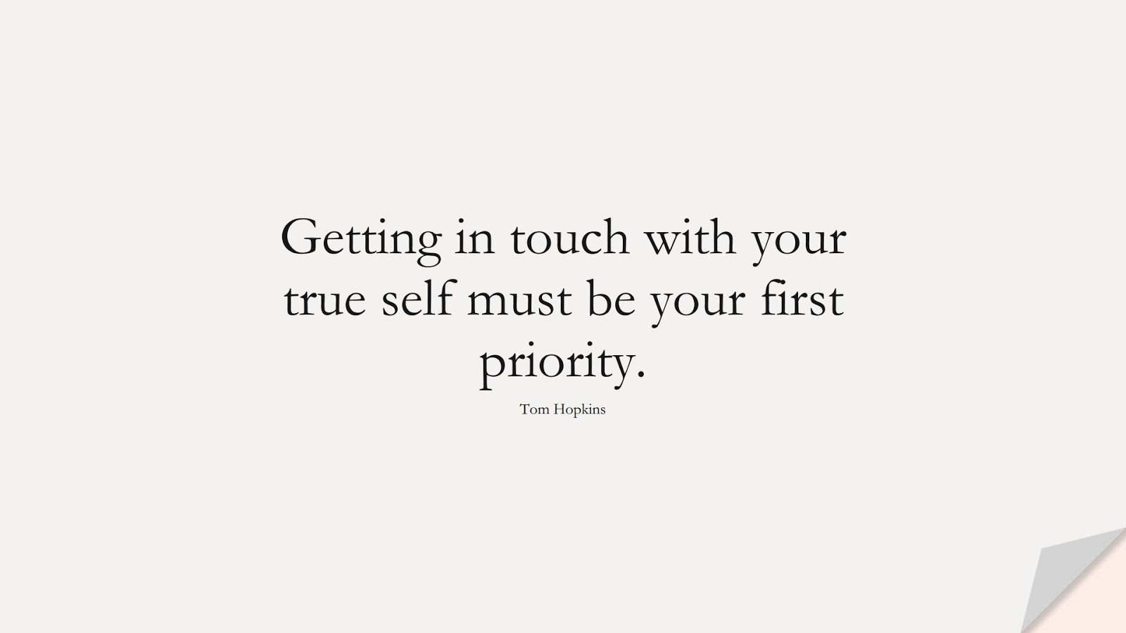 Getting in touch with your true self must be your first priority. (Tom Hopkins);  #ShortQuotes